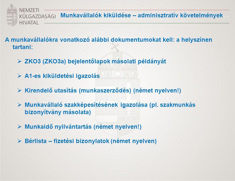 A munkavállalókra vonatkozó alábbi dokumentumokat kell: a helyszínen tartani:  ZKO3 (ZKO3a) bejelentőlapok másolati példányát  A1-es kiküldetési iga