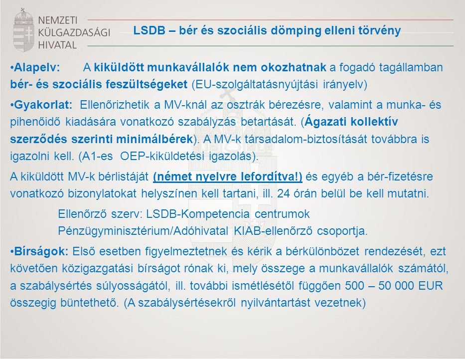 Alapelv: A kiküldött munkavállalók nem okozhatnak a fogadó tagállamban bér- és szociális feszültségeket (EU-szolgáltatásnyújtási irányelv) Gyakorlat:
