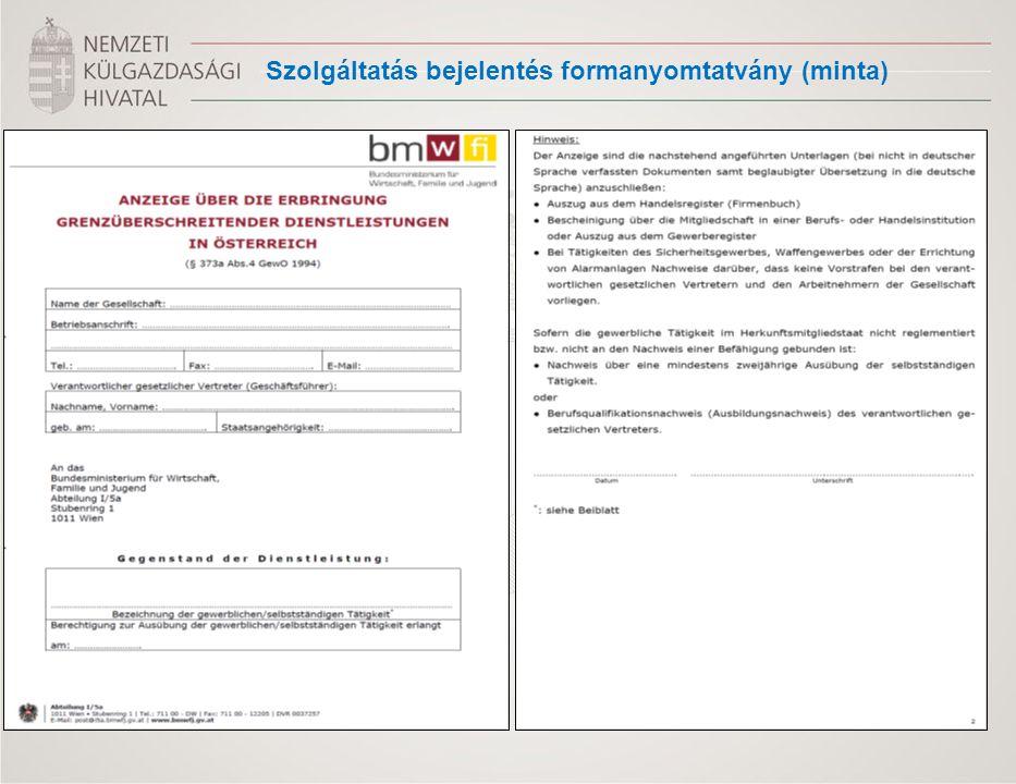 """ a formanyomtatványon lényeges formai követelmény a felsorolt szakmák esetén az osztrák megnevezések használata (érdemes a magyar igazolások fordításkor is ezeket alkalmazni)  Az Osztrák Gazdasági Minisztérium (BMWFJ) pozitív határozatát követően a vállalkozást az adott tevékenység megnevezésével felveszi az interneten is hozzáférhető Szolgáltatók Nyilvántartásába (""""Dienstleisterregister) (http://dlr.bmwfj.gv.at/Search/SearchCompany.aspx )http://dlr.bmwfj.gv.at/Search/SearchCompany.aspx  Ügyintézési határidő: 30 nap,  Szolgáltatásnyújtás bejelentés érvényessége – 1év, a szolgáltatás a határozat keltétől végezhető."""
