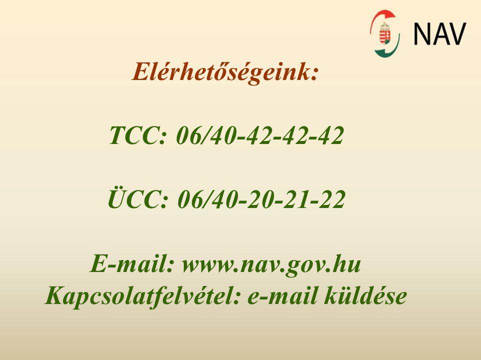 Elérhetőségeink: TCC: 06/40-42-42-42 ÜCC: 06/40-20-21-22 E-mail: www.nav.gov.hu Kapcsolatfelvétel: e-mail küldése
