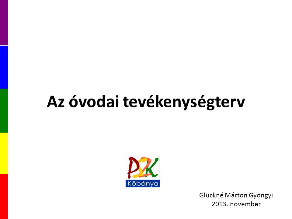 Az óvodai tevékenységterv Glückné Márton Gyöngyi 2013. november
