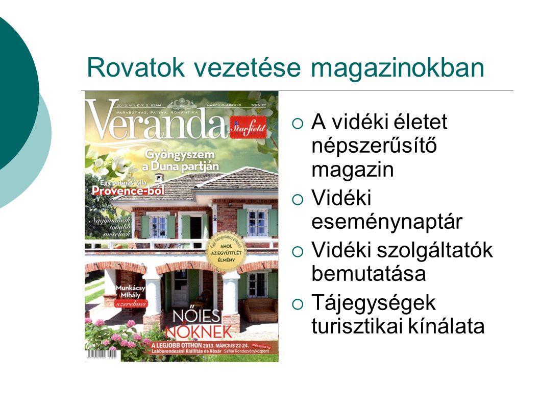Rovatok vezetése magazinokban  A vidéki életet népszerűsítő magazin  Vidéki eseménynaptár  Vidéki szolgáltatók bemutatása  Tájegységek turisztikai kínálata