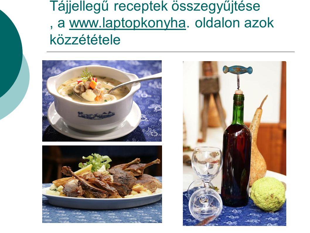 Tájjellegű receptek összegyűjtése, a www.laptopkonyha. oldalon azok közzétételewww.laptopkonyha