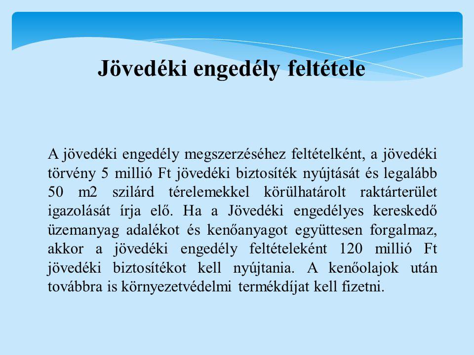Jövedéki engedély feltétele A jövedéki engedély megszerzéséhez feltételként, a jövedéki törvény 5 millió Ft jövedéki biztosíték nyújtását és legalább