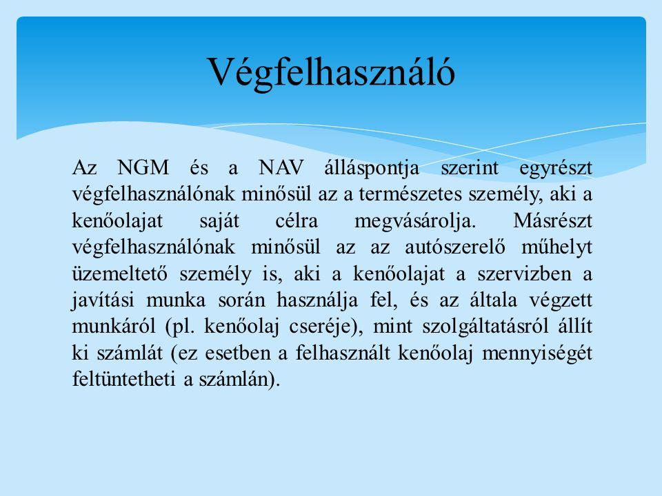 Az NGM és a NAV álláspontja szerint egyrészt végfelhasználónak minősül az a természetes személy, aki a kenőolajat saját célra megvásárolja. Másrészt v