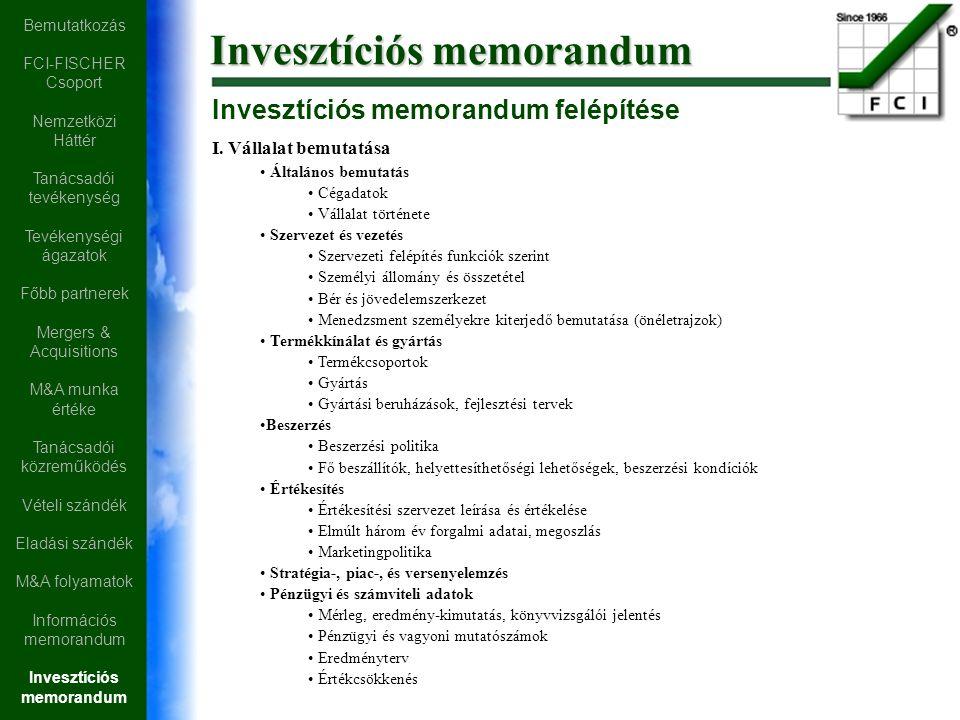 Invesztíciós memorandum felépítése I. Vállalat bemutatása Általános bemutatás Cégadatok Vállalat története Szervezet és vezetés Szervezeti felépítés f