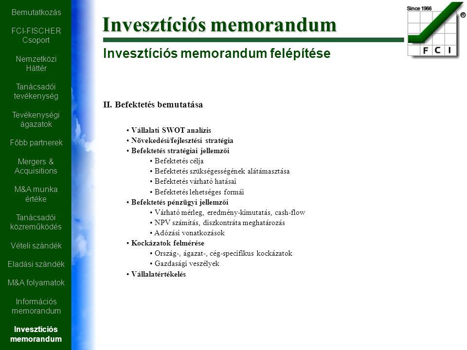 Invesztíciós memorandum felépítése II. Befektetés bemutatása Vállalati SWOT analízis Növekedési/fejlesztési stratégia Befektetés stratégiai jellemzői