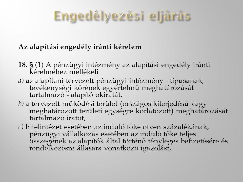 Az alapítási engedély iránti kérelem 18. § (1) A pénzügyi intézmény az alapítási engedély iránti kérelméhez mellékeli a) az alapítani tervezett pénzüg