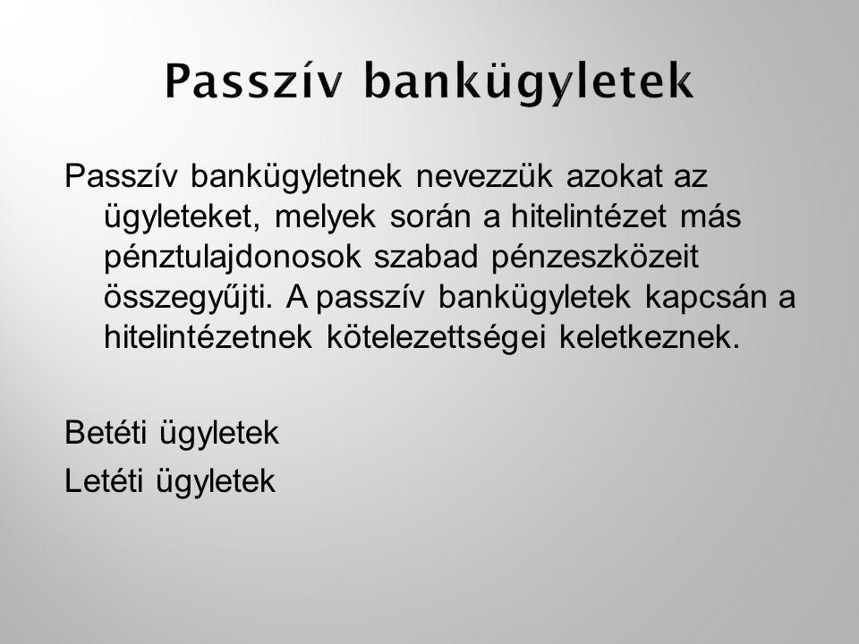 Passzív bankügyletnek nevezzük azokat az ügyleteket, melyek során a hitelintézet más pénztulajdonosok szabad pénzeszközeit összegyűjti.