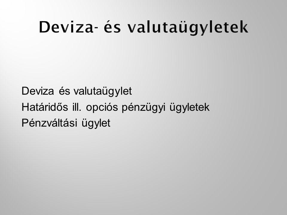 Deviza és valutaügylet Határidős ill. opciós pénzügyi ügyletek Pénzváltási ügylet