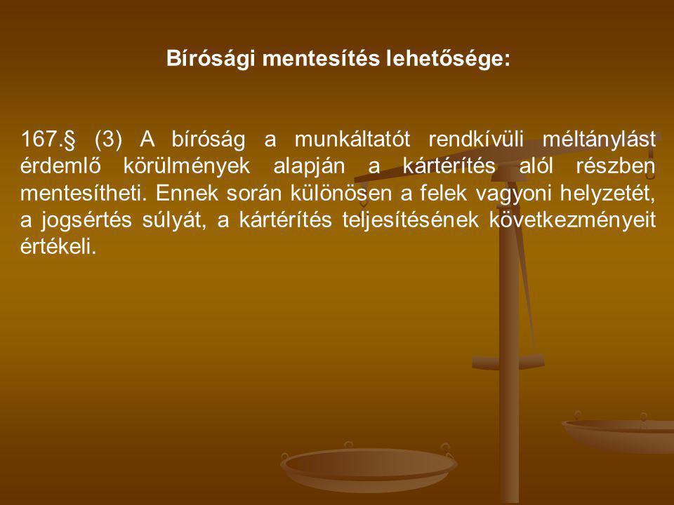 Bírósági mentesítés lehetősége: 167.§ (3) A bíróság a munkáltatót rendkívüli méltánylást érdemlő körülmények alapján a kártérítés alól részben mentesítheti.