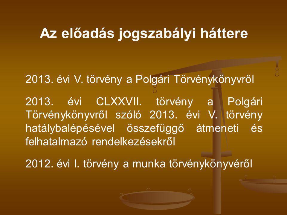 Az előadás jogszabályi háttere 2013.évi V. törvény a Polgári Törvénykönyvről 2013.