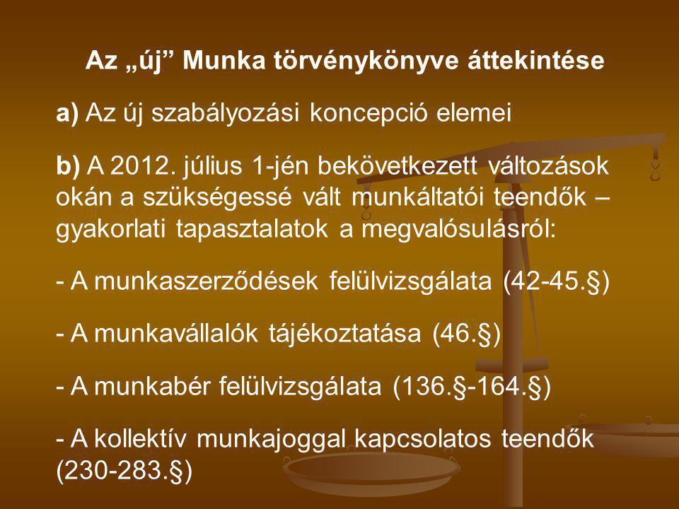 """Az """"új Munka törvénykönyve áttekintése a) Az új szabályozási koncepció elemei b) A 2012."""