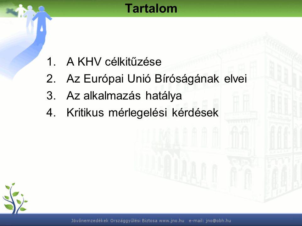1.A KHV célkitűzése 2.Az Európai Unió Bíróságának elvei 3.Az alkalmazás hatálya 4.Kritikus mérlegelési kérdések Tartalom