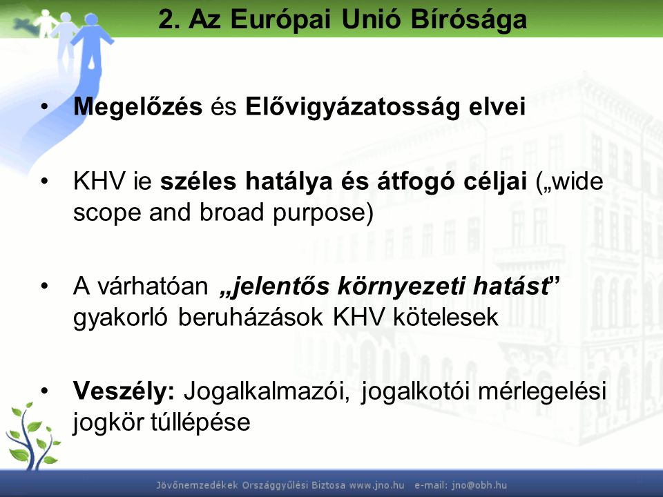 """2. Az Európai Unió Bírósága Megelőzés és Elővigyázatosság elvei KHV ie széles hatálya és átfogó céljai (""""wide scope and broad purpose) A várhatóan """"je"""