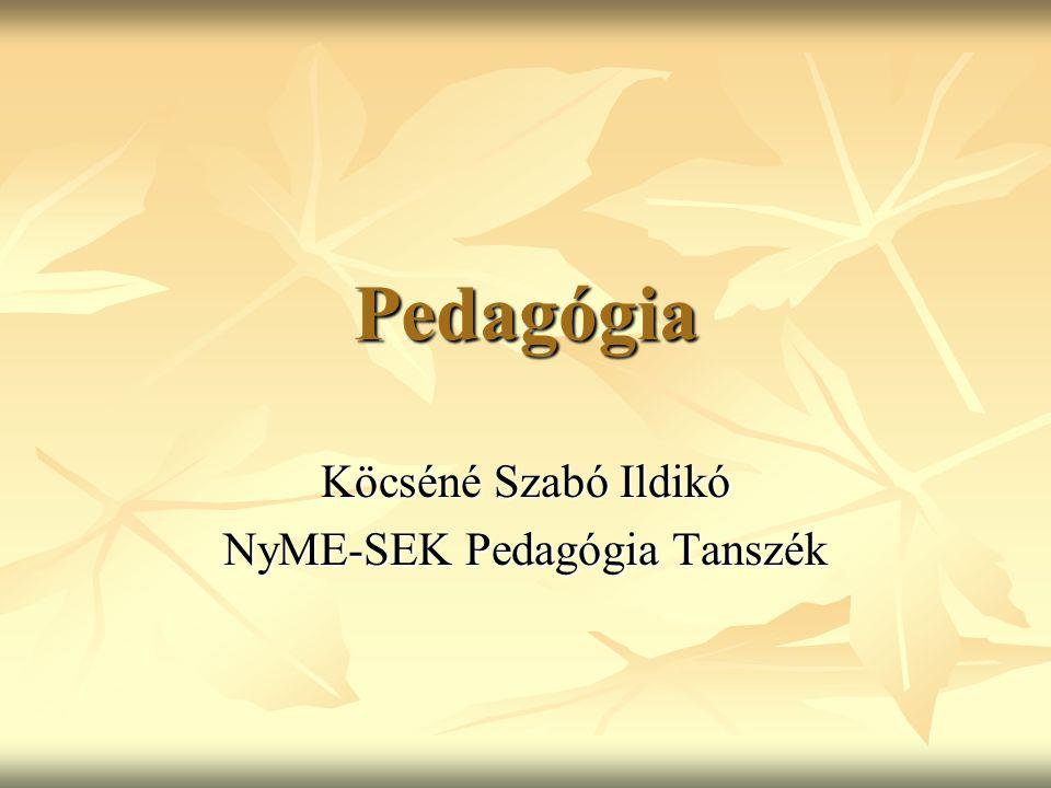 Pedagógia Köcséné Szabó Ildikó NyME-SEK Pedagógia Tanszék