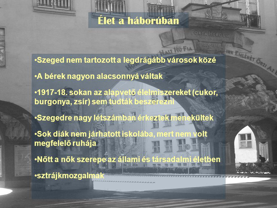 Élet a háborúban Szeged nem tartozott a legdrágább városok közé A bérek nagyon alacsonnyá váltak 1917-18. sokan az alapvető élelmiszereket (cukor, bur