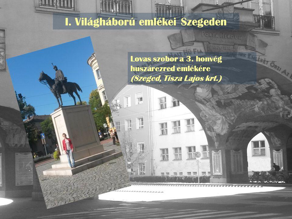 I. Világháború emlékei Szegeden Lovas szobor a 3. honvég huszárezred emlékére (Szeged, Tisza Lajos krt.)
