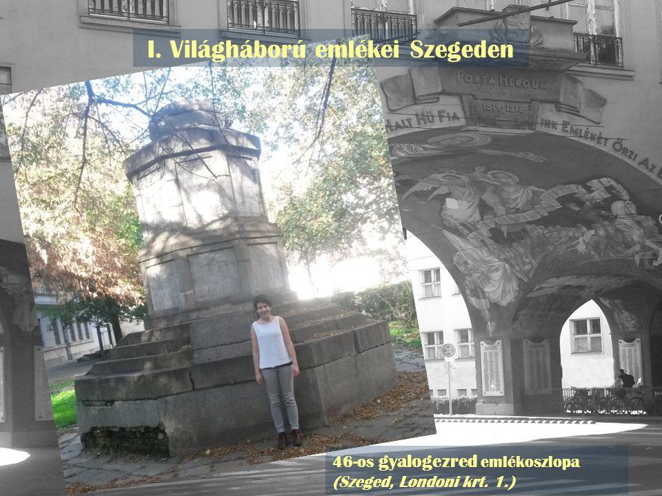 I. Világháború emlékei Szegeden 46-os gyalogezred emlékoszlopa (Szeged, Londoni krt. 1.)