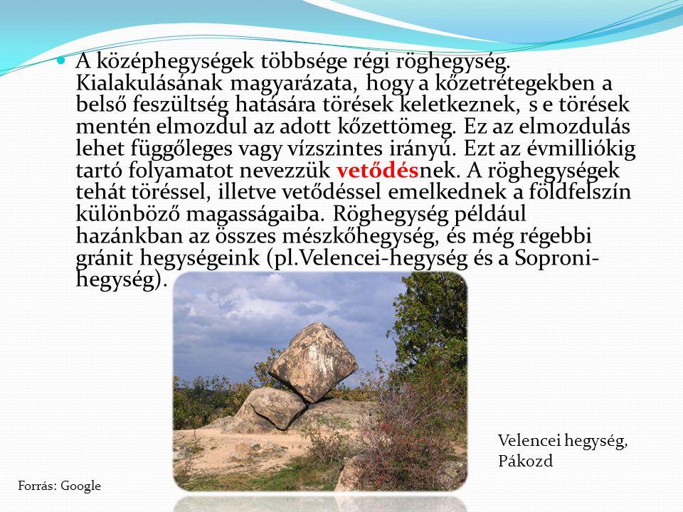 A középhegységek többsége régi röghegység. Kialakulásának magyarázata, hogy a kőzetrétegekben a belső feszültség hatására törések keletkeznek, s e tör