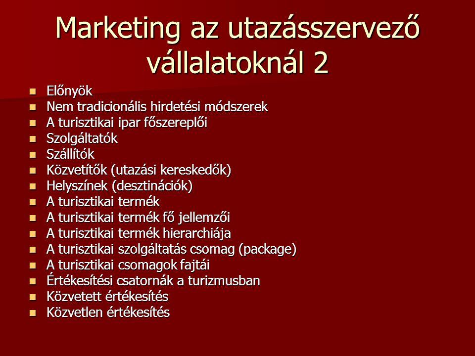 Marketing az utazásszervező vállalatoknál 2 Előnyök Előnyök Nem tradicionális hirdetési módszerek Nem tradicionális hirdetési módszerek A turisztikai