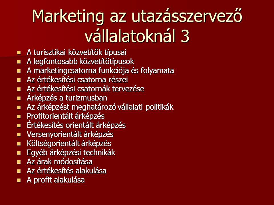 Marketing az utazásszervező vállalatoknál 3 A turisztikai közvetítők típusai A turisztikai közvetítők típusai A legfontosabb közvetítőtípusok A legfon