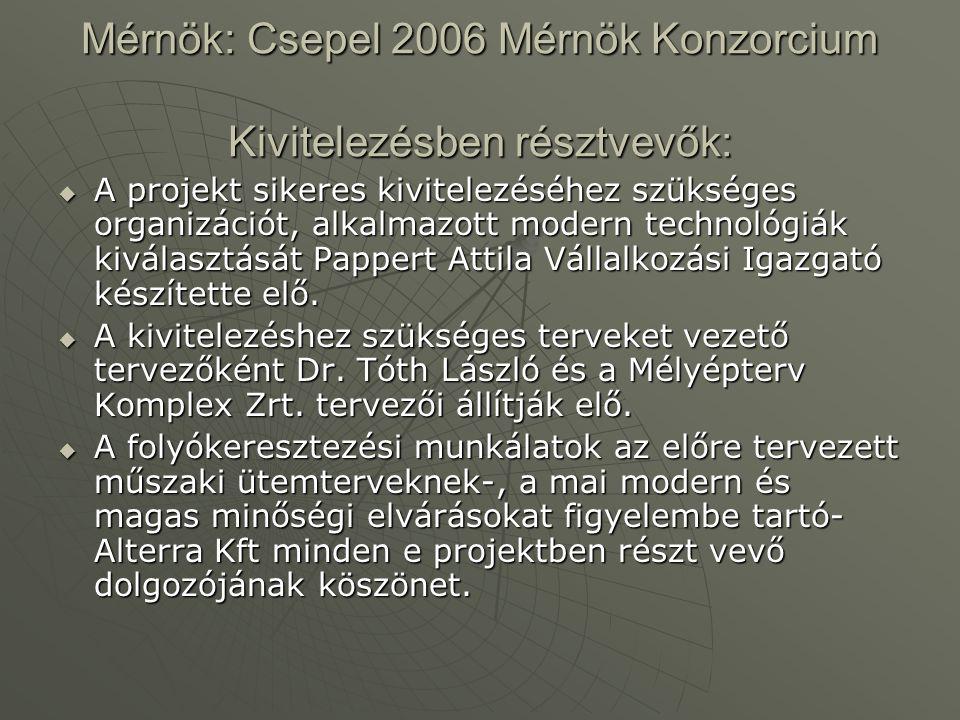 Mérnök: Csepel 2006 Mérnök Konzorcium Kivitelezésben résztvevők:  A projekt sikeres kivitelezéséhez szükséges organizációt, alkalmazott modern technológiák kiválasztását Pappert Attila Vállalkozási Igazgató készítette elő.