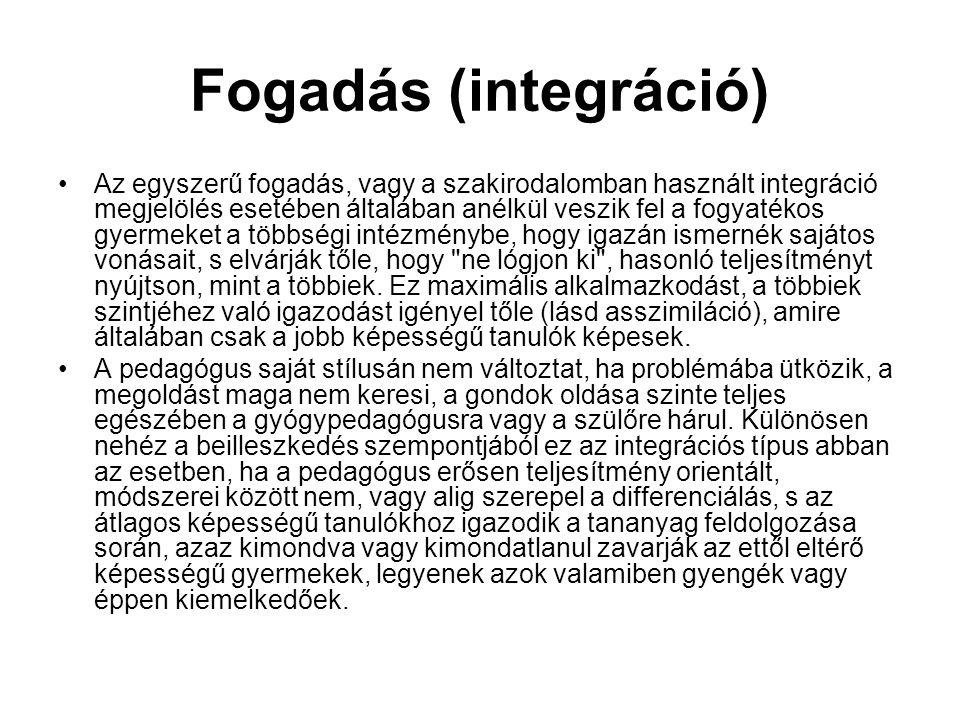 Fogadás (integráció) Az egyszerű fogadás, vagy a szakirodalomban használt integráció megjelölés esetében általában anélkül veszik fel a fogyatékos gye