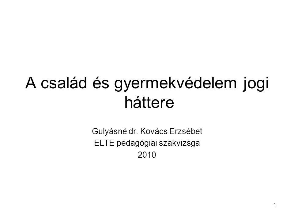 1 A család és gyermekvédelem jogi háttere Gulyásné dr.