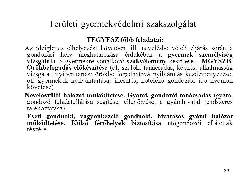 33 Területi gyermekvédelmi szakszolgálat TEGYESZ főbb feladatai: Az ideiglenes elhelyezést követően, ill.