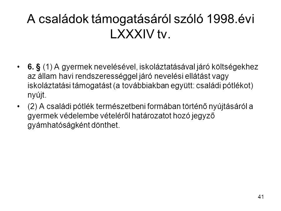 41 A családok támogatásáról szóló 1998.évi LXXXIV tv.