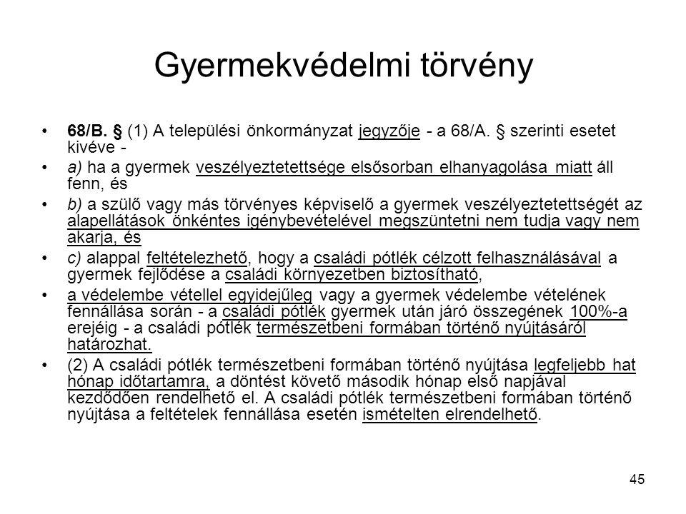 45 Gyermekvédelmi törvény 68/B.§ (1) A települési önkormányzat jegyzője - a 68/A.