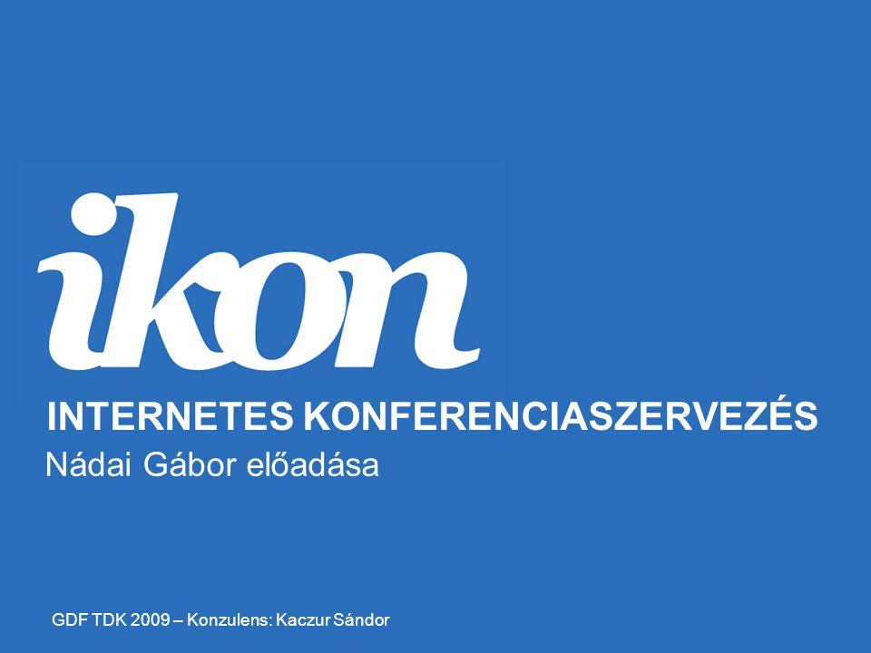 Nádai Gábor előadása INTERNETES KONFERENCIASZERVEZÉS GDF TDK 2009 – Konzulens: Kaczur Sándor