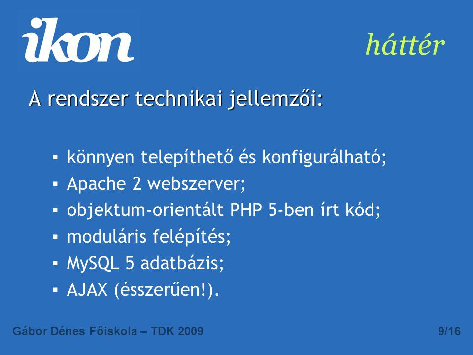 háttér A rendszer technikai jellemzői: ▪könnyen telepíthető és konfigurálható; ▪Apache 2 webszerver; ▪objektum-orientált PHP 5-ben írt kód; ▪moduláris felépítés; ▪MySQL 5 adatbázis; ▪AJAX (ésszerűen!).