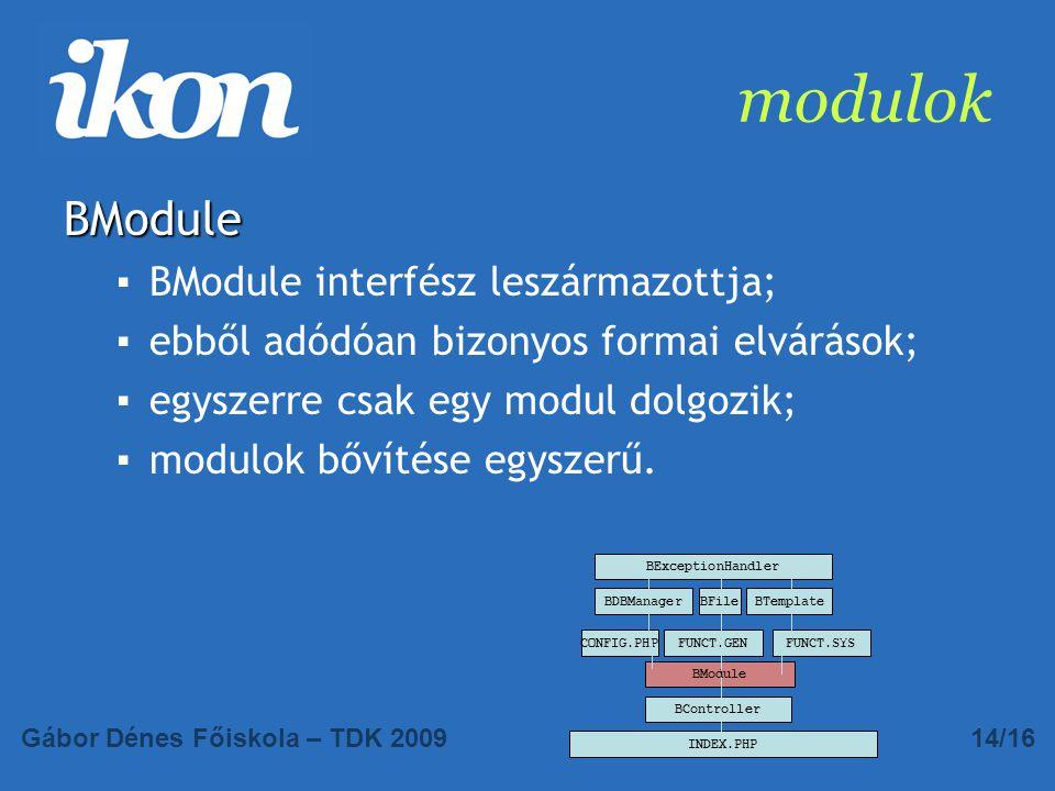 modulok BModule ▪BModule interfész leszármazottja; ▪ebből adódóan bizonyos formai elvárások; ▪egyszerre csak egy modul dolgozik; ▪modulok bővítése egyszerű.