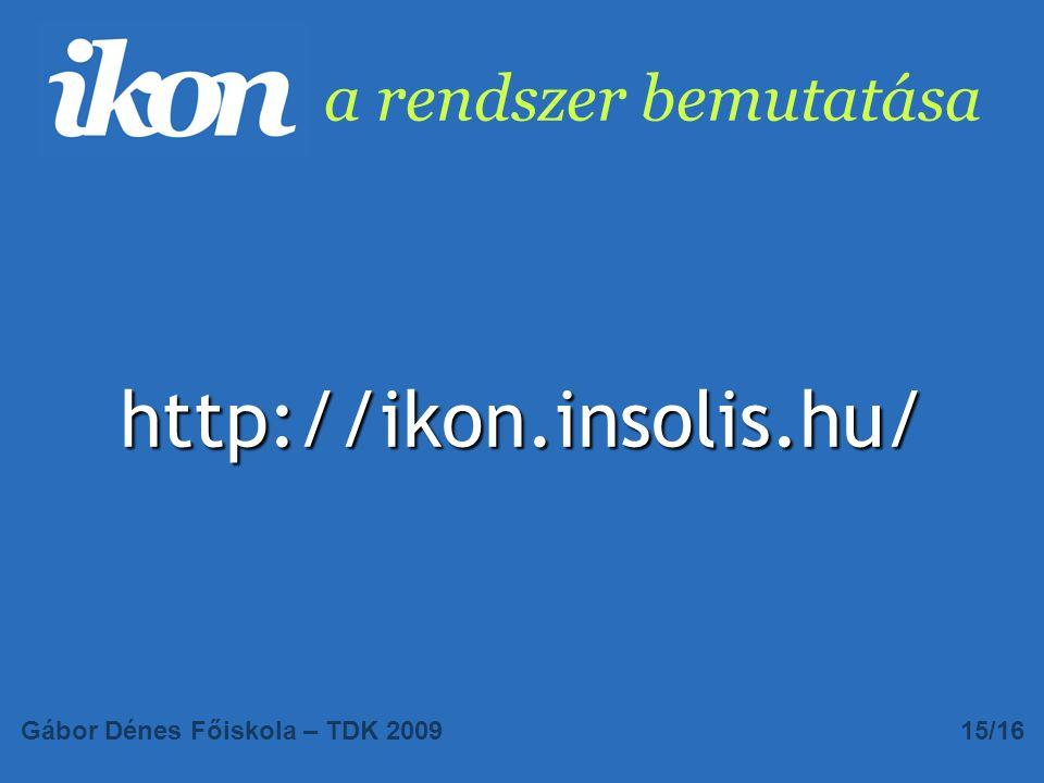a rendszer bemutatása http://ikon.insolis.hu/ Gábor Dénes Főiskola – TDK 200915/16