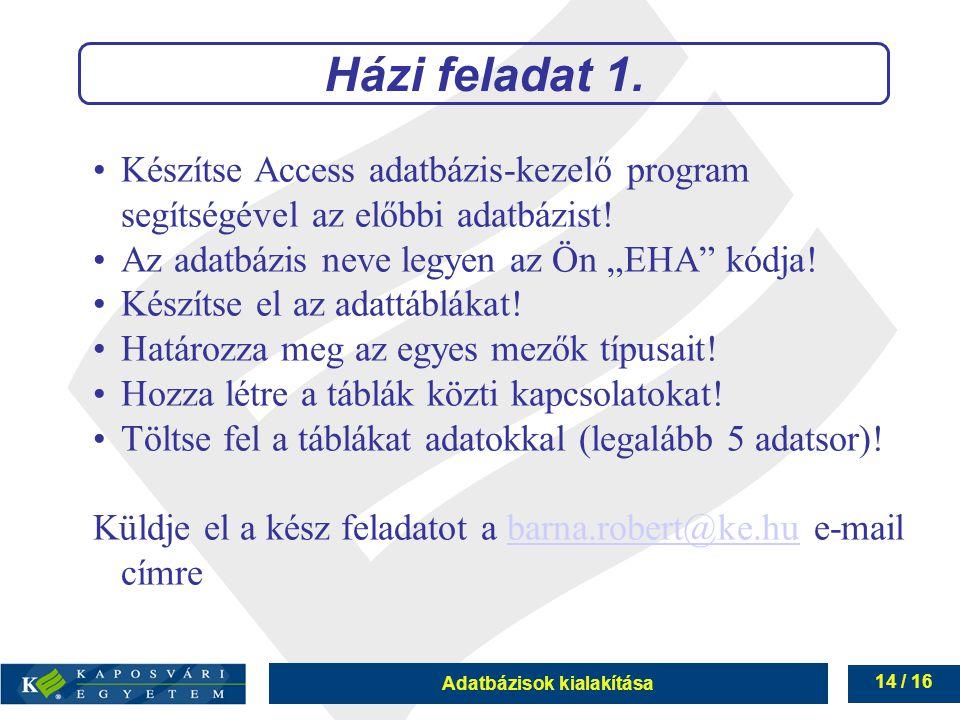 """Adatbázisok kialakítása 14 / 16 Készítse Access adatbázis-kezelő program segítségével az előbbi adatbázist! Az adatbázis neve legyen az Ön """"EHA"""" kódja"""