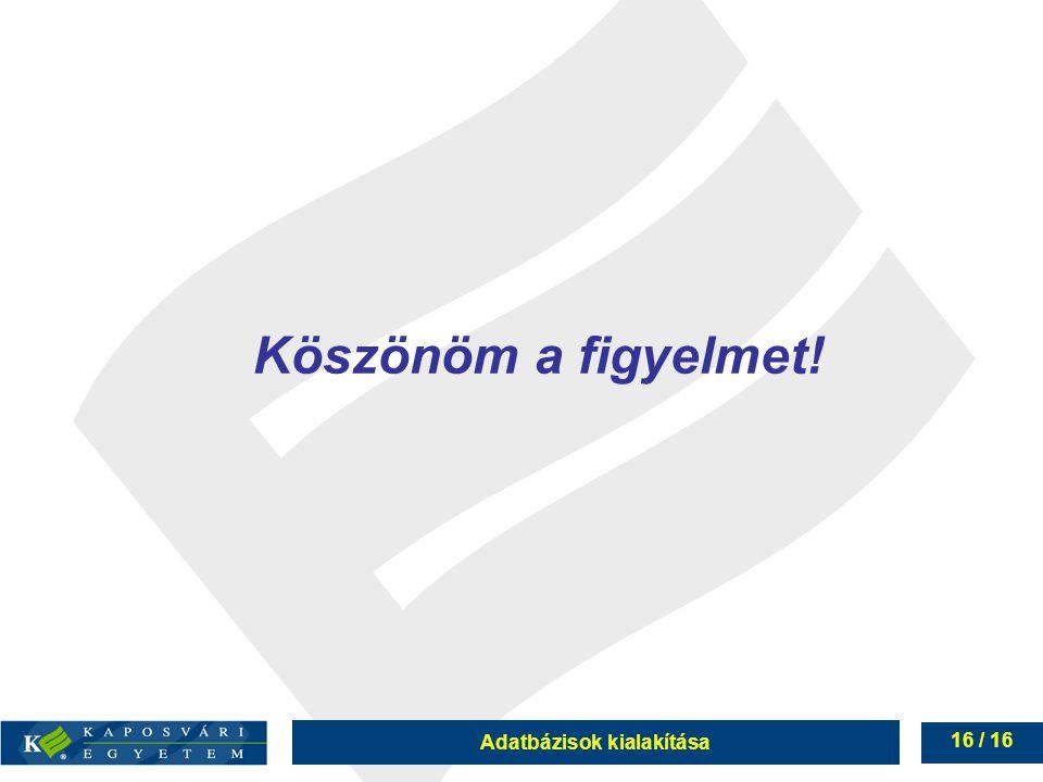 Adatbázisok kialakítása 16 / 16 Köszönöm a figyelmet!