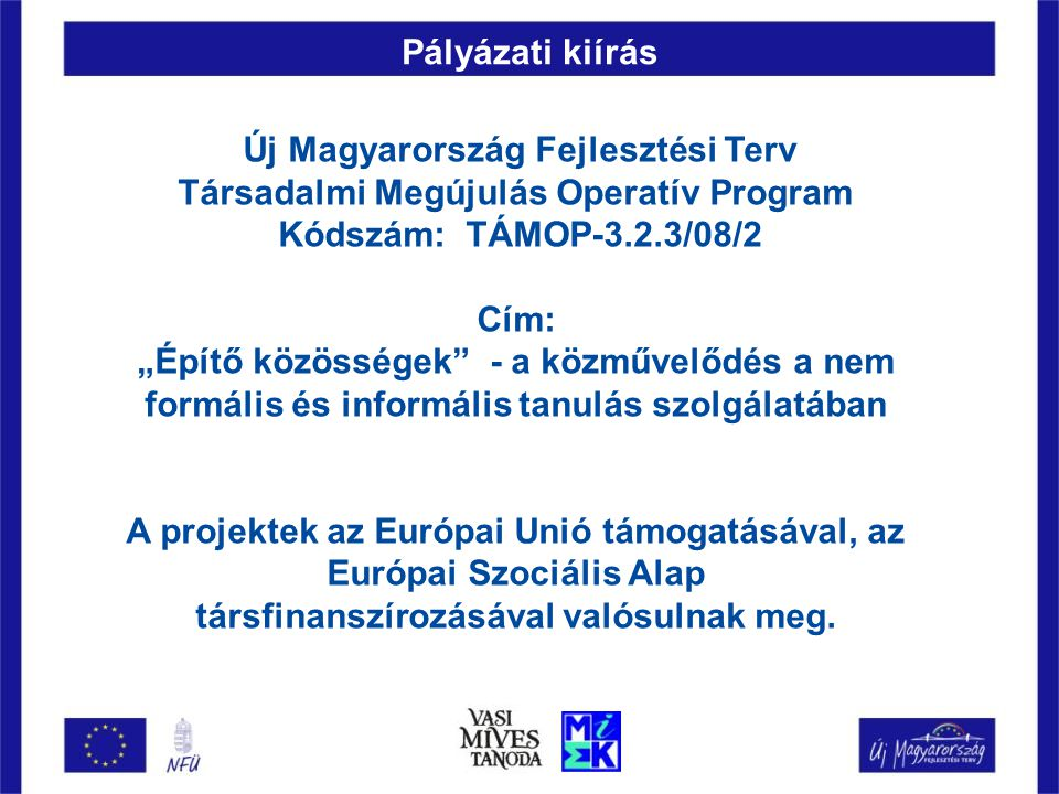 """A Vasi Míves Tanoda projekt összefoglaló ismertetése A Megyei Művelődési és Ifjúsági Központ az Új Magyarország Fejlesztési Terv Társadalmi Megújulás Operatív Program """"Vasi Míves Tanoda című, TÁMOP-3.2.3/2-2009-0075 azonosító számú pályázata 100.000.000 Ft támogatásban részesült."""