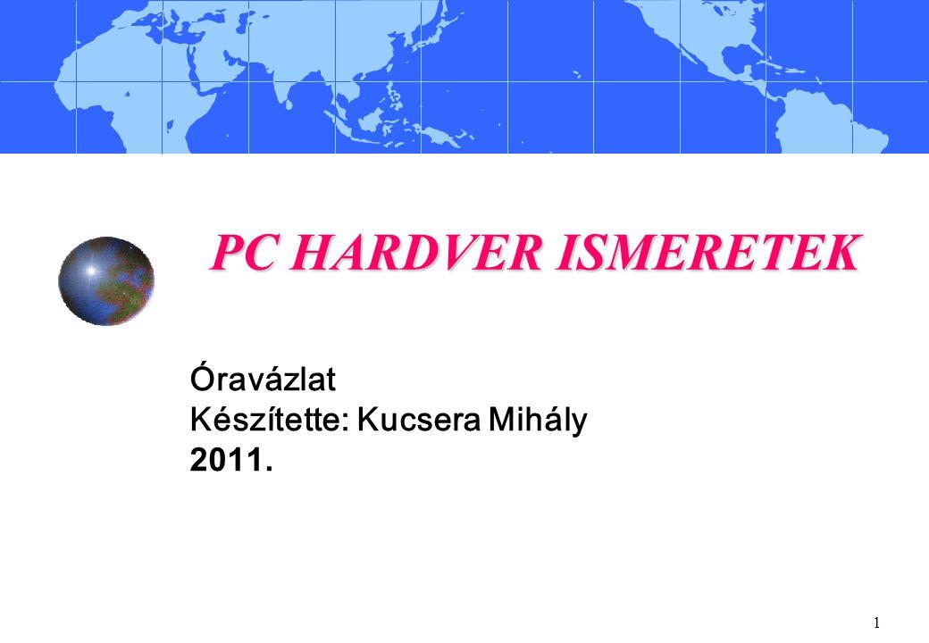 1 PC HARDVER ISMERETEK Óravázlat Készítette: Kucsera Mihály 2011.