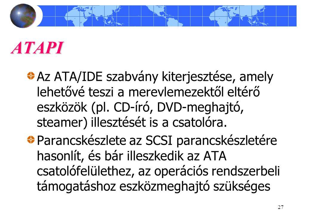 27 ATAPI Az ATA/IDE szabvány kiterjesztése, amely lehetővé teszi a merevlemezektől eltérő eszközök (pl. CD-író, DVD-meghajtó, steamer) illesztését is