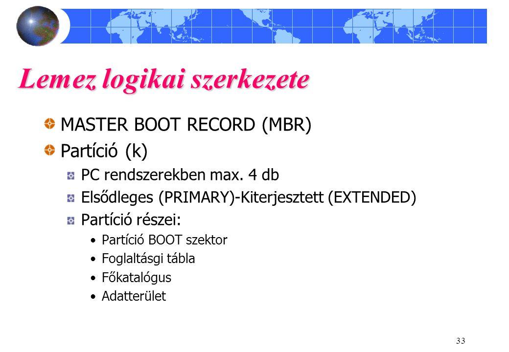 33 Lemez logikai szerkezete MASTER BOOT RECORD (MBR) Partíció (k) PC rendszerekben max. 4 db Elsődleges (PRIMARY)-Kiterjesztett (EXTENDED) Partíció ré
