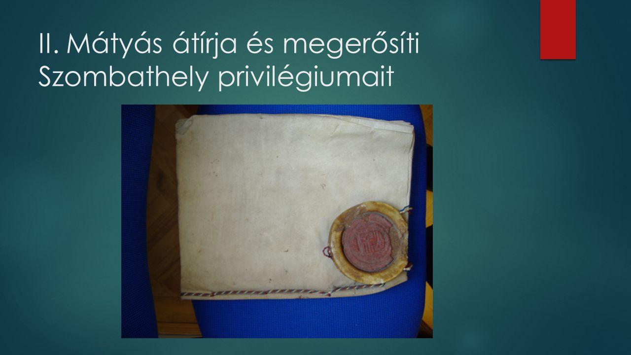 II. Mátyás átírja és megerősíti Szombathely privilégiumait