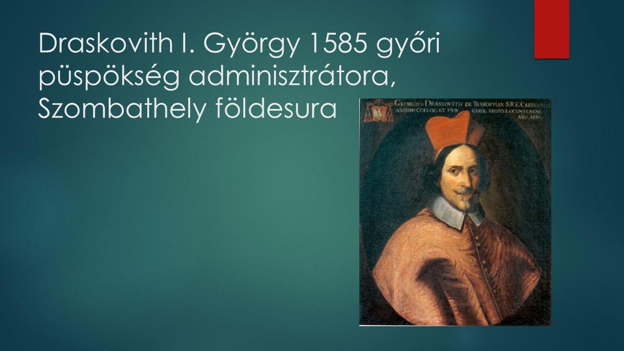 Draskovith I. György 1585 győri püspökség adminisztrátora, Szombathely földesura