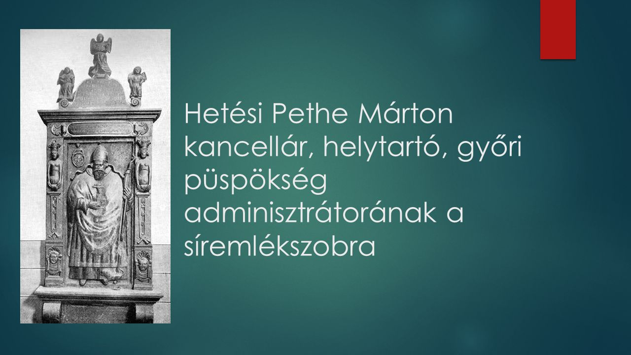 Hetési Pethe Márton kancellár, helytartó, győri püspökség adminisztrátorának a síremlékszobra