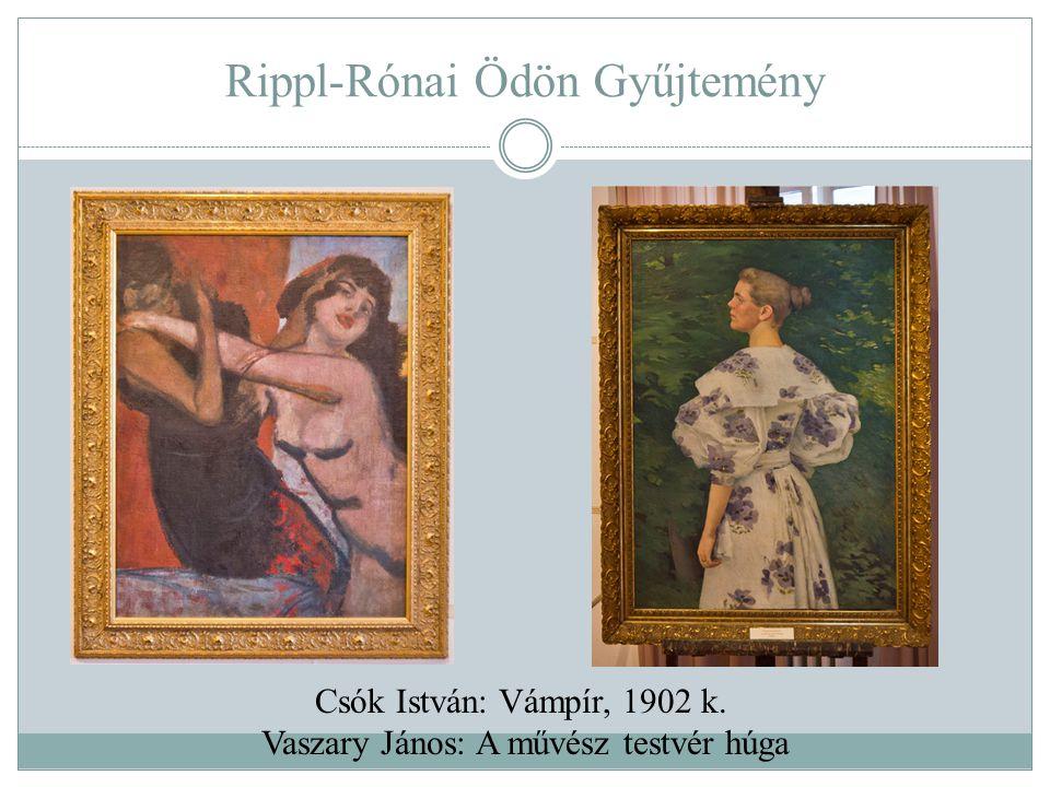 Rippl-Rónai Ödön Gyűjtemény Csók István: Vámpír, 1902 k. Vaszary János: A művész testvér húga
