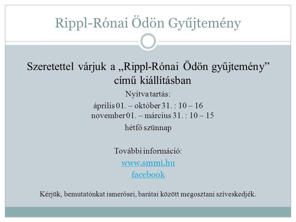 """Rippl-Rónai Ödön Gyűjtemény Szeretettel várjuk a """"Rippl-Rónai Ödön gyűjtemény"""" című kiállításban Nyitva tartás: április 01. – október 31. : 10 – 16 no"""