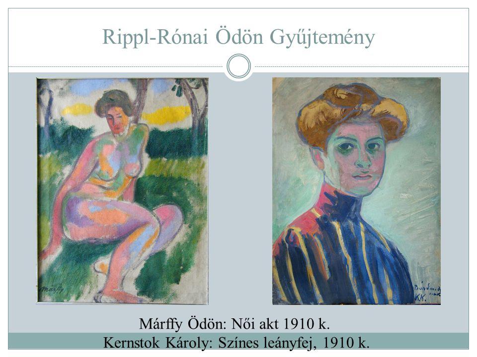 Rippl-Rónai Ödön Gyűjtemény Márffy Ödön: Női akt 1910 k. Kernstok Károly: Színes leányfej, 1910 k.