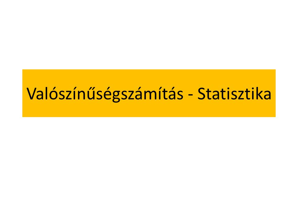 Valószínűségszámítás - Statisztika