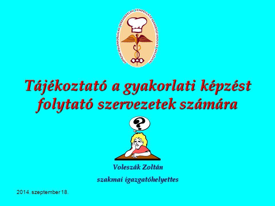 2014. szeptember 18. Tájékoztató a gyakorlati képzést folytató szervezetek számára Voleszák Zoltán szakmai igazgatóhelyettes